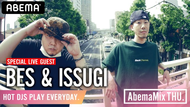 BES & ISSUGI『AbemaMix』SP LIVE SET