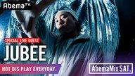 JUBEE『AbemaMix』SP LIVE SET