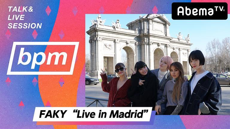 "bpm special FAKY ""Live In Madrid"" スペイン密着"