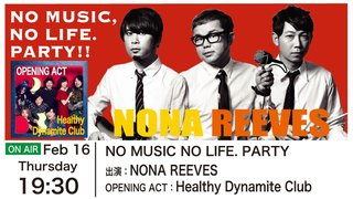 NO MUSIC, NO LIFE. PARTY 出演:NONA REEVES、Healthy Dynamite Club