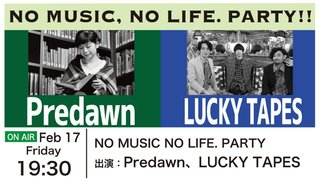 NO MUSIC NO LIFE. PARTY 出演:Predawn、LUCKY TAPES