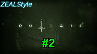 ZEALStyle 第203回 【OUTLAST2】#2