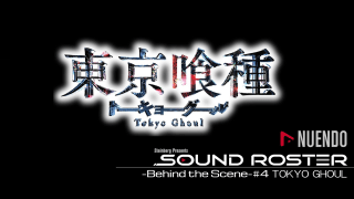Sound Roster -Behind the Scene- #4 TOKYO GHOUL