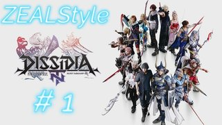 ZEALStyle 第297回 【DISSIDIA FINAL FANTASY NT】#1