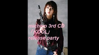 michiyo 3rd CD 「KOOL」release party