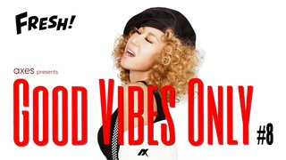axes presents GOOD VIBES ONLY #8