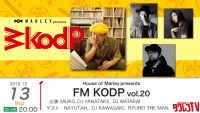 House of Marley presents 『FM KODP vol.20』 ゲスト:NAYUTAH、DJ KAWASAKI、RYUHEI THE MAN